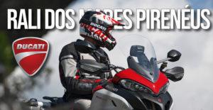 RALI DOS MARES PIRENÉUS – Abertas Inscrições para o Rali Turístico promovido pela Ducati thumbnail